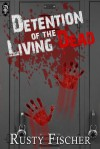 Detention of the Living Dead - Rusty Fischer
