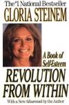 Revolution from Within: A Book of Self-Esteem - Gloria Steinem