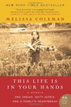 This Life Is in Your Hands: One Dream, Sixty Acres, and a Family's Heartbreak - Melissa Coleman