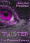 Twisted: Four Paranormal Stories - Jonathan Broughton