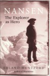 Nansen: The Explorer as Hero - Roland Huntford