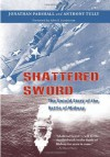 Shattered Sword: The Untold Story of the Battle of Midway - Jonathan Parshall, Anthony Tully