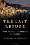 The Last Refuge: Yemen, al-Qaeda, and America's War in Arabia - Gregory D. Johnsen