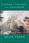 Floods, Famines, and Emperors: El Nino and the Fate of Civilizations - Brian M. Fagan