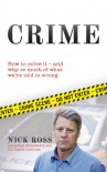 Crime: How To Solve It - and Why So Much of What We're Told Is Wrong - Nick Ross