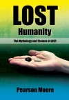Lost Humanity: The Mythology and Themes of LOST - Pearson Moore