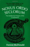 Novus Ordo Seclorum: The Intellectual Origins of the Constitution - Forrest McDonald