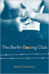 The Berlin Boxing Club - Robert Sharenow