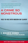 A Crime So Monstrous: Face-to-Face with Modern-Day Slavery - E. Benjamin Skinner