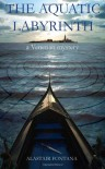 The Aquatic Labyrinth: A Venetian Mystery - Alastair Fontana