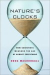 Nature's Clocks: How Scientists Measure the Age of Almost Everything - Doug Macdougall, J.D. MacDougall