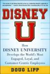 Disney U: How Disney University Develops the World's Most Engaged, Loyal, and Customer-Centric Employees - Doug Lipp