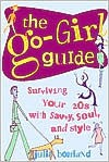 The Go-Girl Guide : Surviving Your 20s with Savvy, Soul, and Style - Julia Bourland