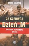 23 czerwca Dzień M - Mark Siemionowicz Sołonin