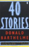Forty Stories - Donald Barthelme