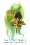 Day of the Kraken - Michael Swanwick, Gregory Manchess, Patrick Nielsen Hayden