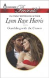 Gambling with the Crown (Heirs to the Throne of Kyr) - Lynn Raye Harris
