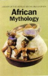 African Mythology (Library of the World's Myths & Legends) - Geoffrey Parrinder