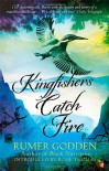 Kingfishers Catch Fire - Rumer Godden, Rosie Thomas