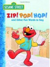 Zip! Pop! Hop! and Other Fun Words to Say (Sesame Street) - Michaela Muntean, David Prebenna