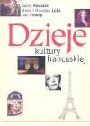 Dzieje kultury francuskiej - Jacek Kowalski, Anna Loba, Jan Prokop, Mirosław Loba