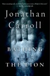 Bathing the Lion - Jonathan Carroll