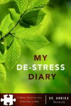 My De-Stress Diary  52 Effective Tips for Less Stress & More Peace of Mind - Annika Sorensen