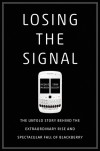 Losing the Signal: The Untold Story Behind the Extraordinary Rise and Spectacular Fall of BlackBerry - Jacquie McNish, Sean Silcoff