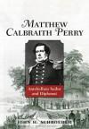 Matthew Calbraith Perry: Antebellum Sailor and Diplomat (Library of Naval Biography) - John H. Schroeder