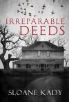 Irreparable Deeds - Sloane Kady
