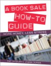 A Book Sale How-To Guide: More Money, Less Stress - Pat Ditzler, Joann Dumas
