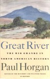 Great River: The Rio Grande in North American History - Paul Horgan