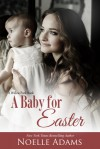 A Baby for Easter - Noelle  Adams