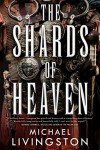 The Shards of Heaven - Michael Livingston