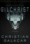Gilchrist: A Novel - Christian Galacar