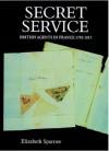 Secret Service: British Agents in France, 1792-1815 - Elizabeth  Sparrow
