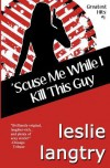 'Scuse Me While I Kill This Guy: Greatest Hits Mysteries Book #1 - Leslie Langtry