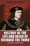 History of the Life and Reign of Richard the Third - James Gairdner