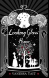 The Looking Glass House - Vanessa Tait