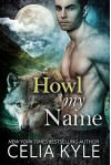 Howl My Name (BBW Paranormal Shapeshifter Romance) (Grayslake Book 5) - Celia Kyle