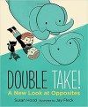 Double Take! A New Look at Opposites - Susan Hood, Jay Fleck