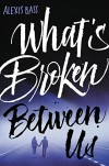 What's Broken Between Us - Alexis Bass