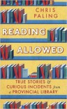 Reading Allowed: True Stories and Curious Incidents from a Provincial Library - Chris Paling