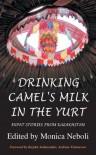 Drinking Camel's Milk in the Yurt: Expat Stories from Kazakhstan - Monica Neboli