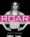 ROAR:How to Match Your Food and Fitness to Your Female Physiology for Optimum Performance, Great Health, and a Strong, Lean Body for Life - Stacy T. Sims, Selene Yeager