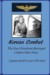 Korean Combat: The Four Freedoms Betrayed, a Fighter Pilot's Diary - David E. Leue