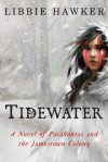 Tidewater: A Novel of Pocahontas and the Jamestown Colony - Libbie Hawker