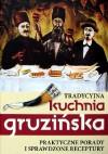 Tradycyjna kuchnia gruzińska - praktyczne porady i sprawdzone receptury - Jelena Kiładze