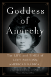 Goddess of Anarchy: The Life and Times of Lucy Parsons, American Radical - Jacqueline Jones