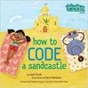 How to Code a Sandcastle (Girls Who Code) - Josh Funk